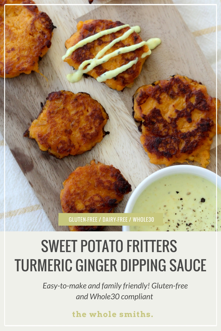 These Sweet Potato Fritters + Turmeric Ginger Dip from The Whole Smiths. These fritters are gluten-free and Whole30 compliant and most importantly, delicious!